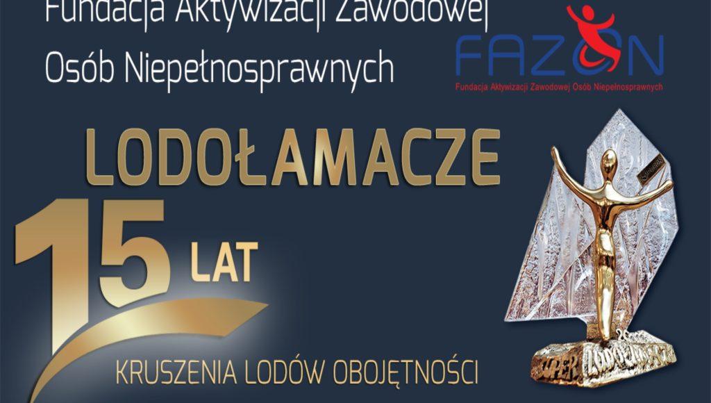 Plakat konkursu Lodołamacze. Na górze napis Fundacja Aktywizacji Zawodowej Osób Niepełnosprawnych FAZON, pod nim napis Lodołamacze 15 lat kruszenia lodów obojętności. Pomysłodawcą konkursu jest Polska Organizacja Pracodawców Osób Niepełnosprawnych. Po prawej stronie zdjęcie statuetki.